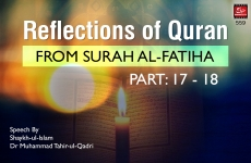 Reflections of Quran from Surah al-Fatiha (Part: 17 - 18)-by-Shaykh-ul-Islam Dr Muhammad Tahir-ul-Qadri