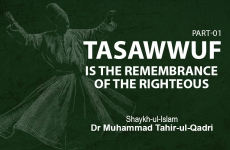 Tasawwuf is the Remembrance of The Righteous (Part-I)-by-Shaykh-ul-Islam Dr Muhammad Tahir-ul-Qadri