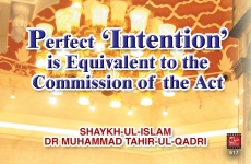 Perfect Intention is Equivalent to the Commission of the Act-by-Shaykh-ul-Islam Dr Muhammad Tahir-ul-Qadri