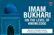 Imam Bukhari on the Level of Knowledge-by-Shaykh-ul-Islam Dr Muhammad Tahir-ul-Qadri