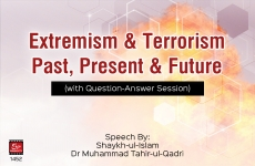 Extremism & Terrorism: Past, Present & Future (with Question-Answer Session)-by-Shaykh-ul-Islam Dr Muhammad Tahir-ul-Qadri