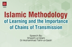 Islamic Methodology of Learning and the Importance of Chains of Transmission-by-Shaykh-ul-Islam Dr Muhammad Tahir-ul-Qadri