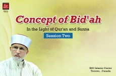Concept of Bid'ah (In the Light of Qur'an and Sunna): Session Two-by-Shaykh-ul-Islam Dr Muhammad Tahir-ul-Qadri