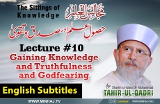 Gaining Knowledge and Truthfulness and Godfearing (Husool-e-Ilm awr Sidq-o-Taqwa) [with English Subtitles] Lecture 10: Majalis-ul-Ilm (The Sittings of Knowledge)-by-Shaykh-ul-Islam Dr Muhammad Tahir-ul-Qadri