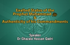 Exalted Status of the Prophet Muhammad ﷺ & Authenticity of his Commandments-by-Dr Ghazala Hassan Qadri