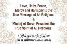 Love, Unity, Peace, Mercy and Harmony is the True Message of All Religions Minhaj-ul-Quran Preaches the True Spirit of All Religions-by-Shaykh-ul-Islam Dr Muhammad Tahir-ul-Qadri