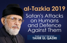 Satan's Attacks on Humans and Defence Against Them al-Tazkia 2019-by-Shaykh-ul-Islam Dr Muhammad Tahir-ul-Qadri