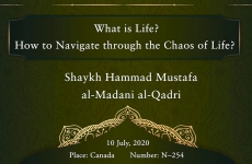 What is Life?  How to Navigate through the Chaos of Life?-by-Shaykh Hammad Mustafa al-Madani al-Qadri