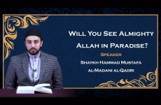 Will you see Almighty ALLAH in Paradise?-by-Shaykh Hammad Mustafa al-Madani al-Qadri
